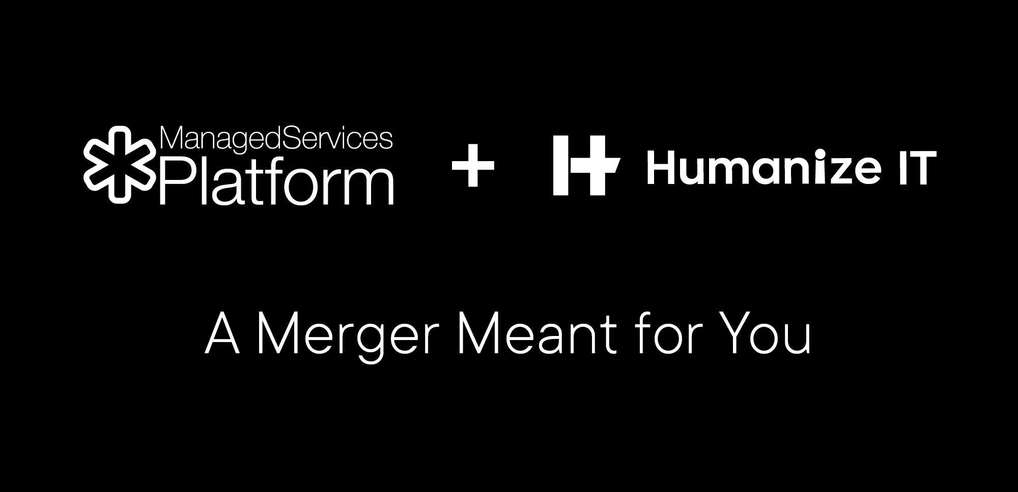 Managed Services Platform + Humnaize IT